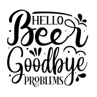 Bonjour problèmes de bière au revoir typographie modèle de devis de conception de vecteur premium