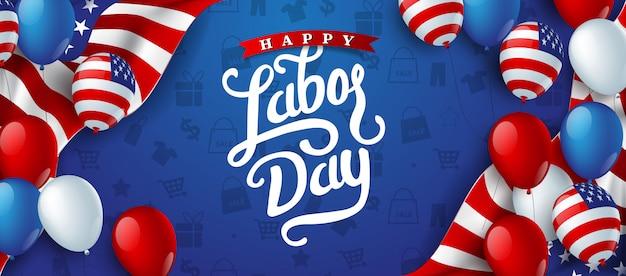 Bonne fête du travail main lettrage fond bannière modèle décor avec ballon drapeau de l'amérique.