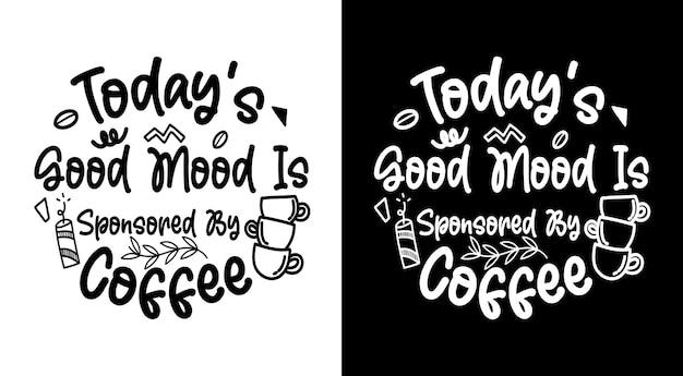 La bonne humeur d'aujourd'hui est parrainée par des citations de café café lettrage dessiné à la main