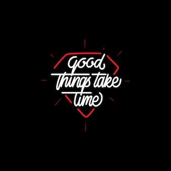 Les bonnes choses prennent du temps