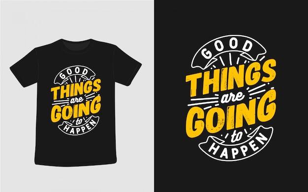 De bonnes choses vont se produire typographie pour la conception de t-shirts