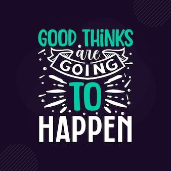 De bonnes pensées vont se produire. lettrage inspirant premium. conception vectorielle