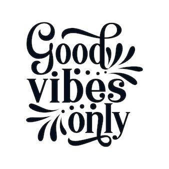 Bonnes vibrations seulement. affiche de typographie dessinée à la main élégante.