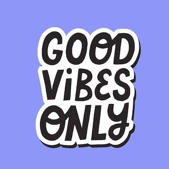 Bonnes vibrations seulement citation. lettrage positif de vecteur dessiné à la main pour badge, affiche, textile. élément de design isolé