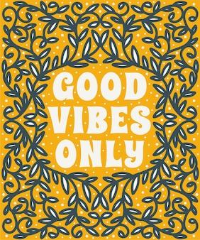 Bonnes vibrations seulement des citations élégantes et positives encadrées dans un fond de nature florale