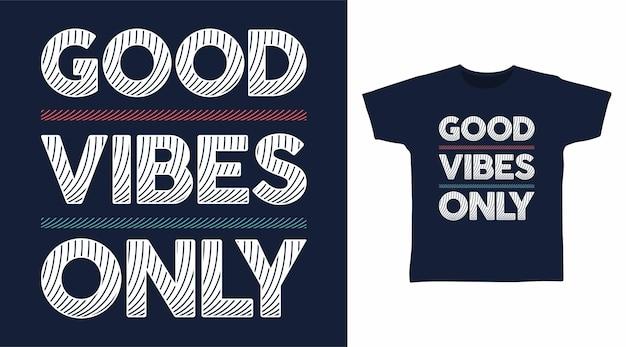 Bonnes vibrations seulement conception de t-shirt de typographie