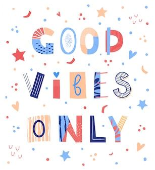 Bonnes vibrations seulement lettrage. affiche colorée. concept de pensée positive. illustration.