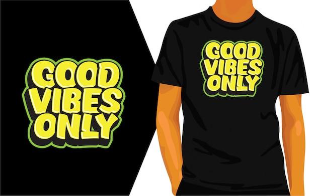 Bonnes vibrations uniquement conception de lettrage pour t-shirt