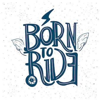Born to ride citation de moto.