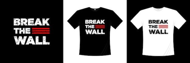 Briser la conception de t-shirt typographie murale