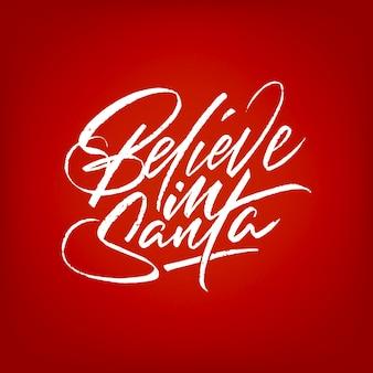 Brush lettrage believe in santa isolé sur fond rouge, modèle pour l'impression. illustration vectorielle.