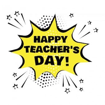 Bulle de dialogue jaune avec le mot de la journée des enseignants. effets sonores comiques dans un style pop art. illustration vectorielle.