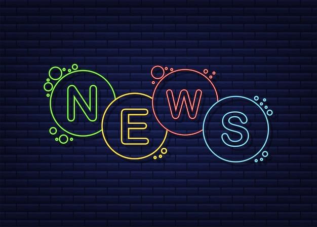 Bulle de néon de nouvelles. bannière de vecteur de mot. illustration vectorielle de stock.