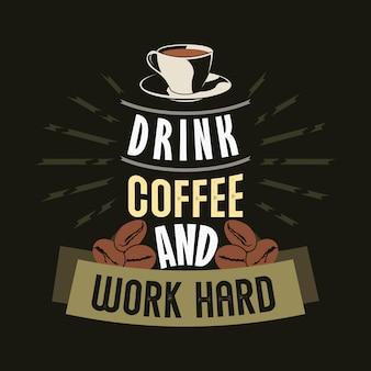 Buvez du café et travaillez fort. dictons et citations de café