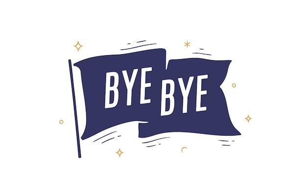 Bye bye. drapeau grahpic. ancien drapeau à la mode vintage avec texte bye bye. bannière vintage avec drapeau ruban, dessiné à la main grahpic