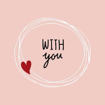 Cadre coeur doodle et vecteur de texte avec vous