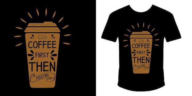 Café d'abord puis adulation de la conception de t-shirt de typographie