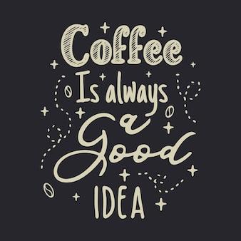 Le café est toujours une bonne idée lettrage
