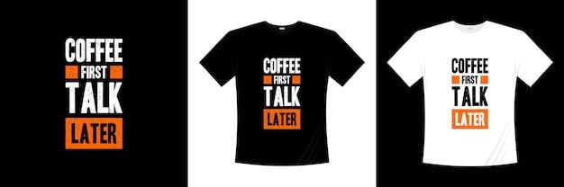 Café frist parler plus tard conception de t-shirt typographie
