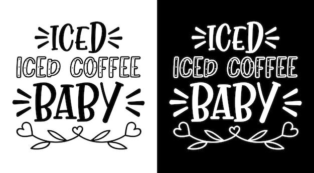 Café glacé glacé café bébé citations lettrage dessiné à la main