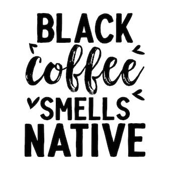 Le café noir sent le lettrage natif design vectoriel premium