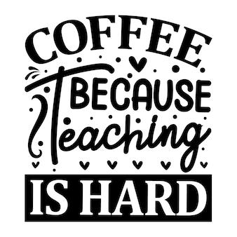 Café parce que l'enseignement est un lettrage difficile. conception de vecteur premium