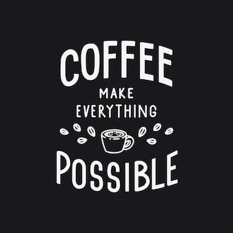 Le café rend tout possible citation de lettrage à la main