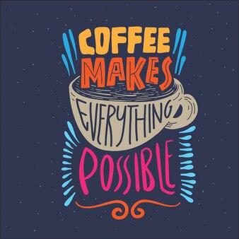 Le café rend tout possible.