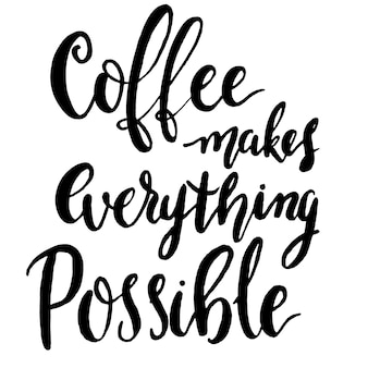 Le café rend tout possible