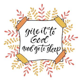 Calligraphie inspirée de vecteur. donnez-le à dieu et allez dormir. conception moderne d'impression et de t-shirt.