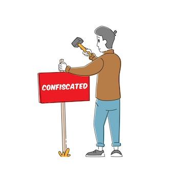 Caractère masculin mis en place un panneau pour la propriété confisquée