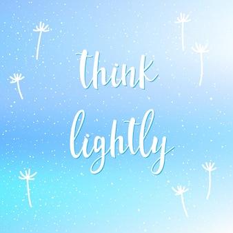 Carte faite à la main. pensez à la légère citation. motif de couleur ciel bleu clair doux avec pissenlit pour carte de conception, t-shirt, livre, album, scrapbook, invitation, bannière, affiche, couverture de livre de ferraille, etc.