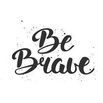 Carte avec lettrage unique dessiné à la main, soyez courageux