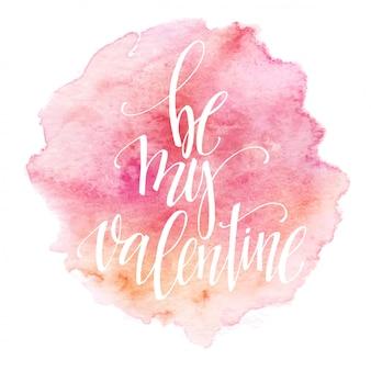 Carte de saint valentin aquarelle lettrage be my valentine