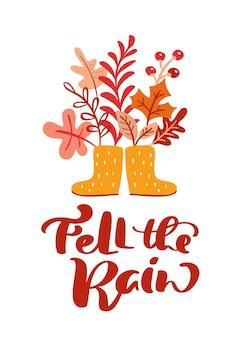 Carte de voeux avec texte fell the rain et bottes en caoutchouc feuilles d'oranger de novembre thanksgiving design