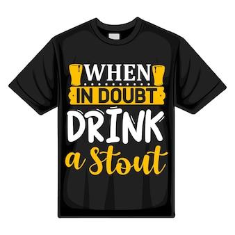 En cas de doute, buvez un modèle de devis de conception de t-shirt vectoriel de typographie robuste