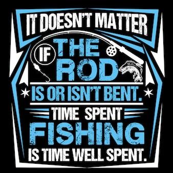Cela ne compte pas si la tige est ou n'est pas pliée. le temps passé à pêcher est bien passé.