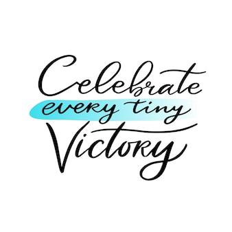 Célébrez chaque petite victoire. impression à la main pour la conception de t-shirts ou d'affiches.