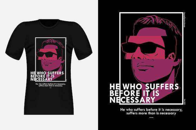 Celui qui souffre avant qu'il ne soit nécessaire street wear t-shirt design