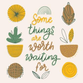 Certaines choses valent la peine d'attendre.