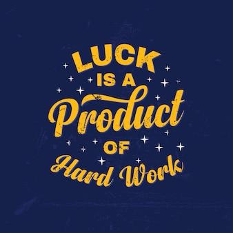 La chance est un produit du travail acharné lettrage de citations inspirantes
