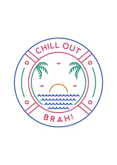 Chill out brah trois