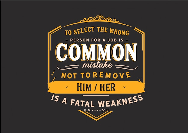 Choisir la mauvaise personne pour un travail est une erreur courante