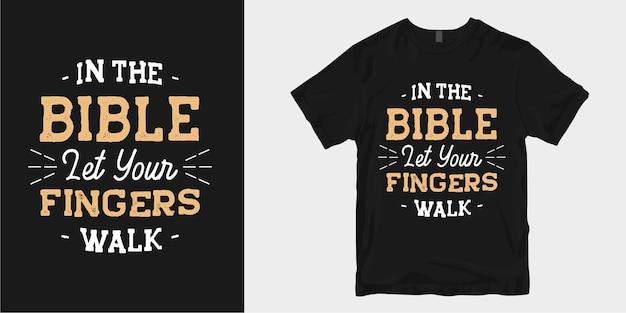 Christian et religion cite l'affiche de conception de t-shirt de typographie. dans la bible, laisse tes doigts marcher