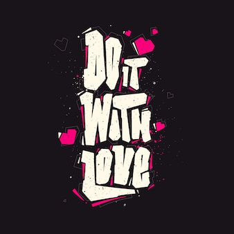 Citation d'amour faites-le avec l'amour lettrage à la main