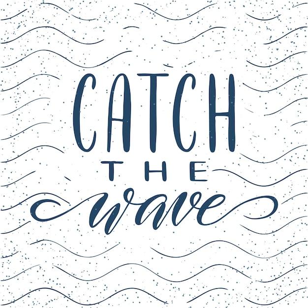 Citation. attrape la vague. affiche de typographie dessinée à la main. pour les cartes de vœux, les affiches, les estampes ou les décorations pour la maison.lettrage vectoriel