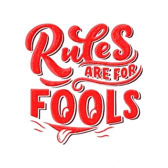 Citation drôle inspirante - les règles sont pour les imbéciles.
