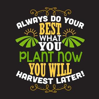 Citation à la ferme. faites toujours de votre mieux ce que vous plantez maintenant.