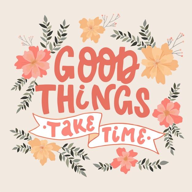 Citation inspirante `` les bonnes choses prennent du temps ''