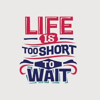 Citation inspirante et motivante. la vie est trop courte pour attendre